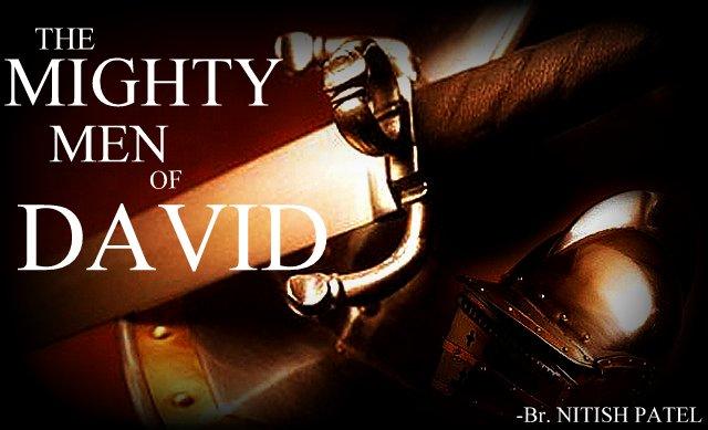 Br. Nitish Patel- THE MIGHTY MEN OF DAVID- [Sermon]